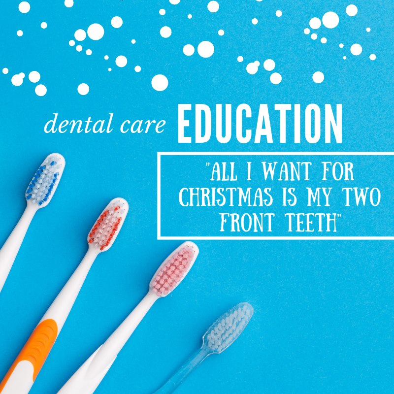 "Dental Education: ""All I Want for Christmas is My Two Front Teeth"""